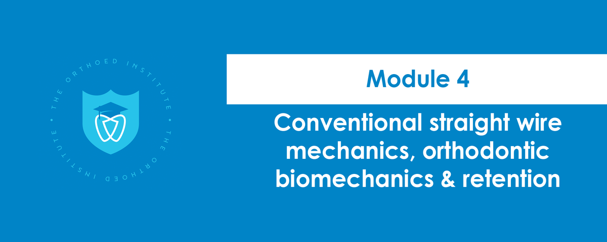 OrthoED — Module 4 - Conventional straight wire mechanics ...